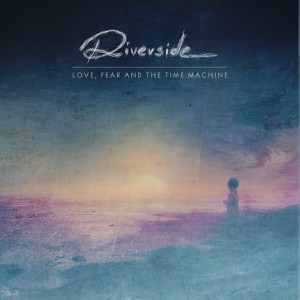 Riverside, Love Fear and the Time Machine