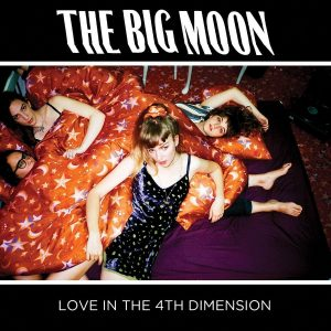The Big Moon- love in the 4th dimension -ALBUM