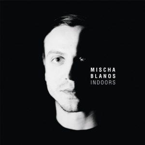 Mischa Blanos INDOORS EP
